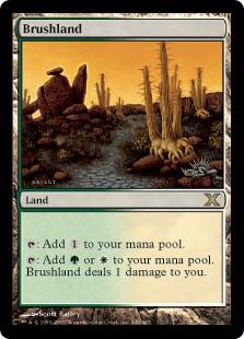 Brushland  : Add .: Add  or . Brushland deals 1 damage to you.