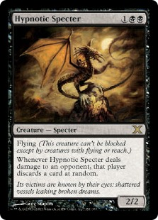 Hypnotic Specter  FlyingWhenever Hypnotic Specter deals damage to an opponent, that player discards a card at random.