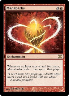 Manabarbs  Whenever a player taps a land for mana, Manabarbs deals 1 damage to that player.