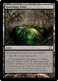 "Spawning Pool  Spawning Pool enters the battlefield tapped.: Add .: Spawning Pool becomes a 1/1 black Skeleton creature with "": Regenerate this creature"" until end of turn. It's still a land. (If it regenerates, the next time it would be destroyed this turn, it isn't. I"
