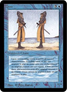 Clone  You may have Clone enter the battlefield as a copy of any creature on the battlefield.