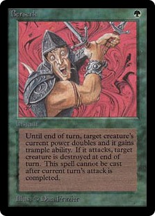 Berserk  Cast this spell only before the combat damage step.Target creature gains trample and gets +X/+0 until end of turn, where X is its power. At the beginning of the next end step, destroy that creature if it attacked this turn.