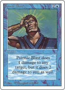 Psionic Blast  Psionic Blast deals 4 damage to any target and 2 damage to you.