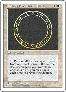 Circle of Protection: Black  : The next time a black source of your choice would deal damage to you this turn, prevent that damage.