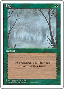 Fog  Prevent all combat damage that would be dealt this turn.