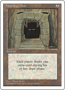 Howling Mine  At the beginning of each player's draw step, if Howling Mine is untapped, that player draws an additional card.