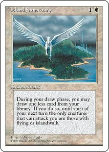Island Sanctuary  If you would draw a card during your draw step, instead you may skip that draw. If you do, until your next turn, you can't be attacked except by creatures with flying and/or islandwalk.