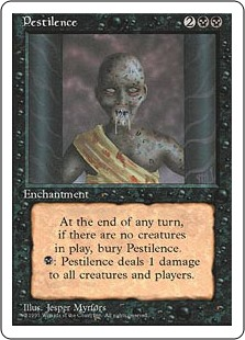 Pestilence  At the beginning of the end step, if no creatures are on the battlefield, sacrifice Pestilence.: Pestilence deals 1 damage to each creature and each player.