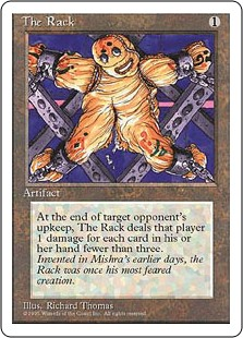 The Rack  As The Rack enters the battlefield, choose an opponent.At the beginning of the chosen player's upkeep, The Rack deals X damage to that player, where X is 3 minus the number of cards in their hand.