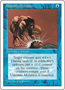 Unstable Mutation  Enchant creatureEnchanted creature gets +3/+3.At the beginning of the upkeep of enchanted creature's controller, put a -1/-1 counter on that creature.