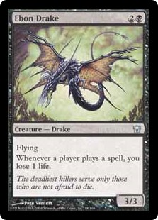 Ebon Drake  FlyingWhenever a player casts a spell, you lose 1 life.