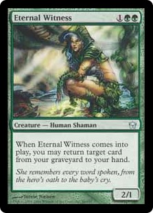 Eternal Witness  When Eternal Witness enters the battlefield, you may return target card from your graveyard to your hand.