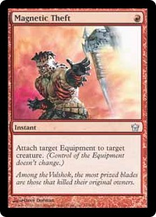 Magnetic Theft  Attach target Equipment to target creature. (Control of the Equipment doesn't change.)
