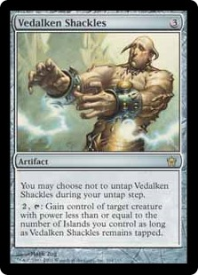 Vedalken Shackles  You may choose not to untap Vedalken Shackles during your untap step., : Gain control of target creature with power less than or equal to the number of Islands you control for as long as Vedalken Shackles remains tapped.