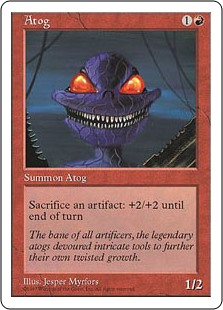 Atog  Sacrifice an artifact: Atog gets +2/+2 until end of turn.