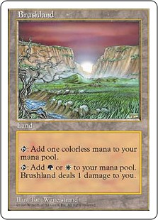 Brushland  : Add .: Add  or . Brushland deals 1 damage to you.