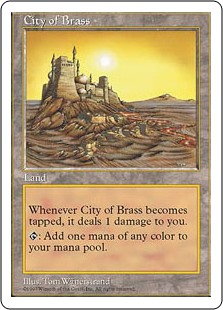 City of Brass  Whenever City of Brass becomes tapped, it deals 1 damage to you.: Add one mana of any color.