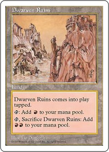 Dwarven Ruins  Dwarven Ruins enters the battlefield tapped.: Add ., Sacrifice Dwarven Ruins: Add .