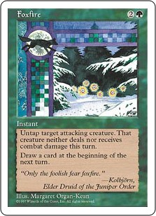 Foxfire  Untap target attacking creature. Prevent all combat damage that would be dealt to and dealt by that creature this turn.Draw a card at the beginning of the next turn's upkeep.