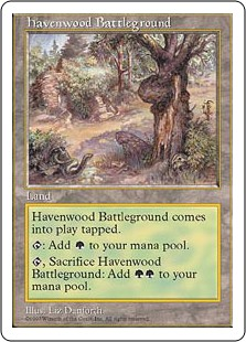Havenwood Battleground  Havenwood Battleground enters the battlefield tapped.: Add ., Sacrifice Havenwood Battleground: Add .