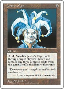Jester's Cap  , , Sacrifice Jester's Cap: Search target player's library for three cards and exile them. Then that player shuffles their library.