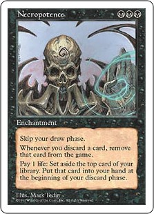 Necropotence  Skip your draw step.Whenever you discard a card, exile that card from your graveyard.Pay 1 life: Exile the top card of your library face down. Put that card into your hand at the beginning of your next end step.