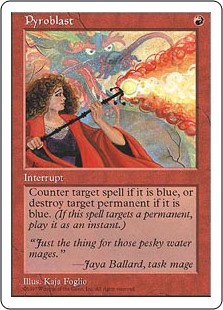 Pyroblast  Choose one —• Counter target spell if it's blue.• Destroy target permanent if it's blue.