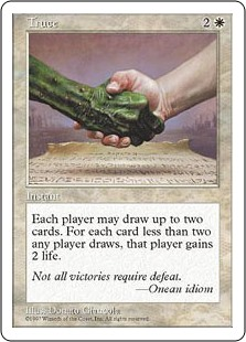 Truce  Each player may draw up to two cards. For each card less than two a player draws this way, that player gains 2 life.