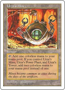 Urza's Mine  : Add . If you control an Urza's Power-Plant and an Urza's Tower, add  instead.