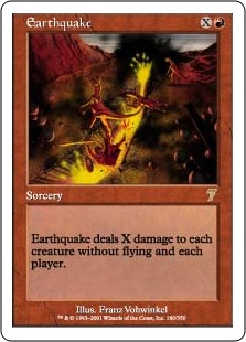 Earthquake  Earthquake deals X damage to each creature without flying and each player.