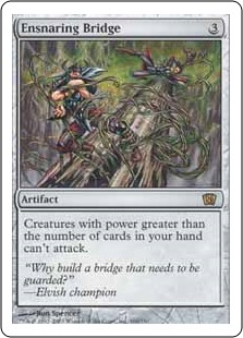 Ensnaring Bridge  Creatures with power greater than the number of cards in your hand can't attack.