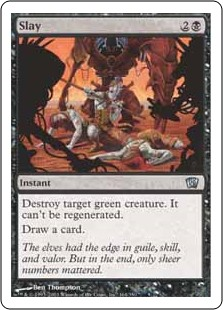 Slay  Destroy target green creature. It can't be regenerated.Draw a card.