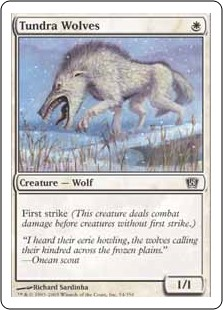 Tundra Wolves  First strike (This creature deals combat damage before creatures without first strike.)