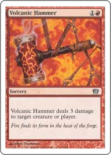 Volcanic Hammer  Volcanic Hammer deals 3 damage to any target.