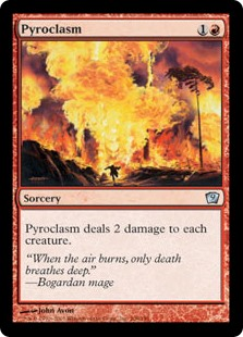 Pyroclasm  Pyroclasm deals 2 damage to each creature.