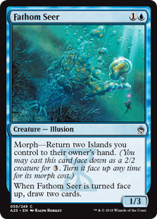 Fathom Seer  Morph—Return two Islands you control to their owner's hand. (You may cast this card face down as a 2/2 creature for . Turn it face up any time for its morph cost.)When Fathom Seer is turned face up, draw two cards.