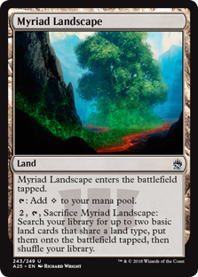 Myriad Landscape  Myriad Landscape enters the battlefield tapped.: Add ., , Sacrifice Myriad Landscape: Search your library for up to two basic land cards that share a land type, put them onto the battlefield tapped, then shuffle your library.