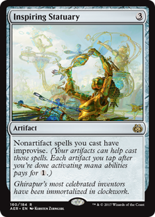Inspiring Statuary  Nonartifact spells you cast have improvise. (Your artifacts can help cast those spells. Each artifact you tap after you're done activating mana abilities pays for .)