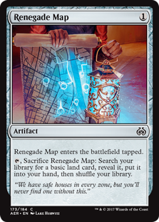 Renegade Map  Renegade Map enters the battlefield tapped., Sacrifice Renegade Map: Search your library for a basic land card, reveal it, put it into your hand, then shuffle your library.