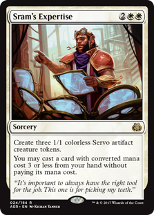 Sram's Expertise  Create three 1/1 colorless Servo artifact creature tokens.You may cast a spell with converted mana cost 3 or less from your hand without paying its mana cost.