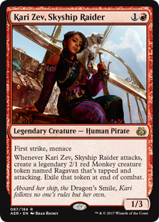 Kari Zev, Skyship Raider  First strike, menaceWhenever Kari Zev, Skyship Raider attacks, create a legendary 2/1 red Monkey creature token named Ragavan that's tapped and attacking. Exile that token at end of combat.