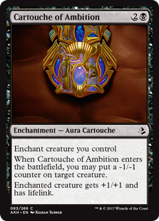 Cartouche of Ambition  Enchant creature you controlWhen Cartouche of Ambition enters the battlefield, you may put a -1/-1 counter on target creature.Enchanted creature gets +1/+1 and has lifelink.
