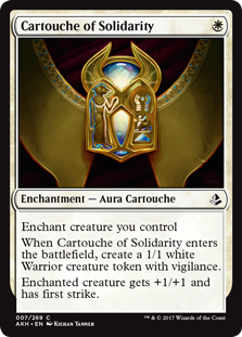 Cartouche of Solidarity  Enchant creature you controlWhen Cartouche of Solidarity enters the battlefield, create a 1/1 white Warrior creature token with vigilance.Enchanted creature gets +1/+1 and has first strike.