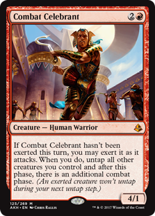 Combat Celebrant  If Combat Celebrant hasn't been exerted this turn, you may exert it as it attacks. When you do, untap all other creatures you control and after this phase, there is an additional combat phase. (An exerted creature won't untap during your next untap step.)