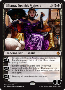 Liliana, Death's Majesty  +1: Create a 2/2 black Zombie creature token. Put the top two cards of your library into your graveyard.?3: Return target creature card from your graveyard to the battlefield. That creature is a black Zombie in addition to its other colors and types.?7: D