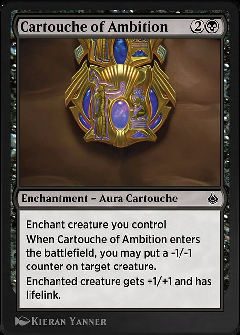 Cartouche of Ambition  Enchant creature you control When Cartouche of Ambition enters the battlefield, you may put a -1/-1 counter on target creature. Enchanted creature gets +1/+1 and has lifelink.