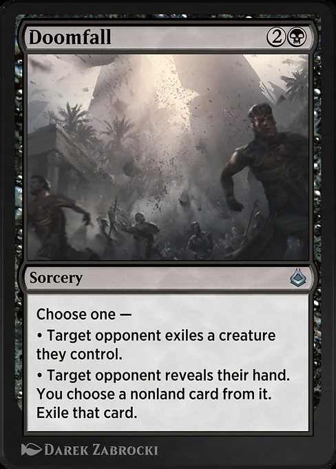 Doomfall  Choose one — • Target opponent exiles a creature they control. • Target opponent reveals their hand. You choose a nonland card from it. Exile that card.