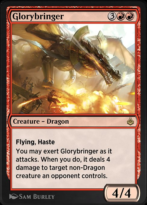 Glorybringer  Flying, haste You may exert Glorybringer as it attacks. When you do, it deals 4 damage to target non-Dragon creature an opponent controls. (An exerted creature won't untap during your next untap step.)