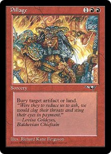 Pillage  Destroy target artifact or land. It can't be regenerated.