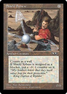 Shield Sphere  DefenderWhenever Shield Sphere blocks, put a -0/-1 counter on it.